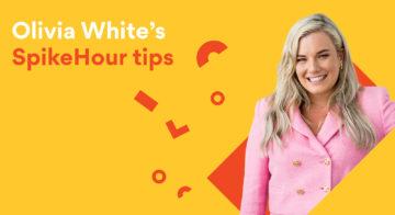 Spike ambassador Olivia White shares her SpikeHour tips